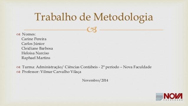 Trabalho de Metodologia     Nomes:  Carine Pereira  Carlos Júnior  Cleidiane Barbosa  Heloisa Narciso  Raphael Martins  ...
