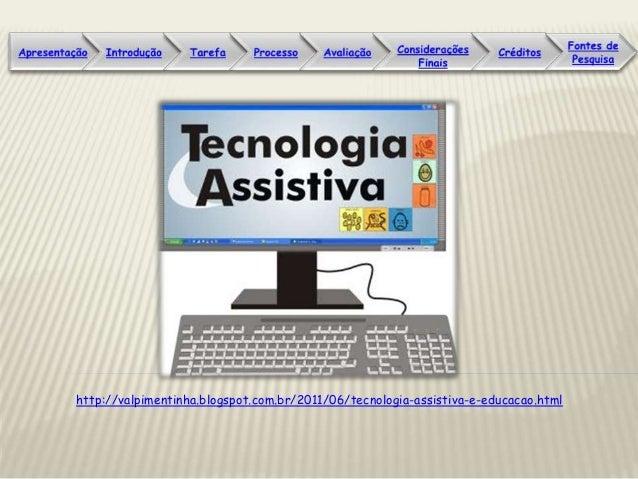 http://valpimentinha.blogspot.com.br/2011/06/tecnologia-assistiva-e-educacao.html