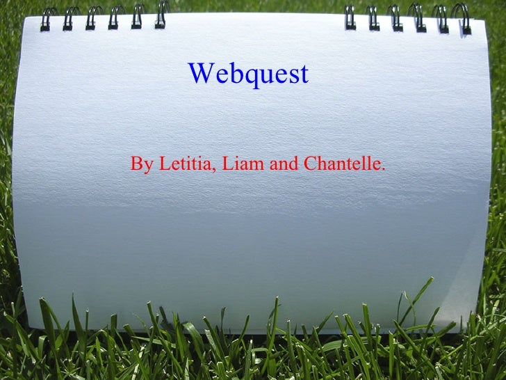 WebquestBy Letitia, Liam and Chantelle.