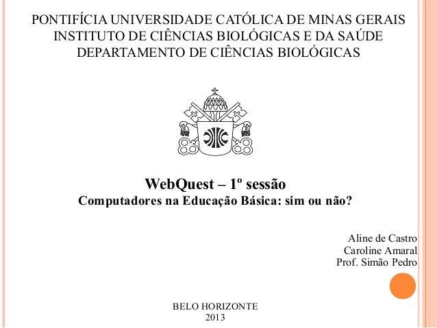 PONTIFÍCIA UNIVERSIDADE CATÓLICA DE MINAS GERAIS  INSTITUTO DE CIÊNCIAS BIOLÓGICAS E DA SAÚDE      DEPARTAMENTO DE CIÊNCIA...