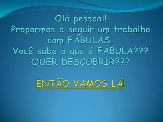 Quer saber mais sobre as fábulas, clique no link:http://www.fabulasecontos.com.br/?pg=descricao&id=264