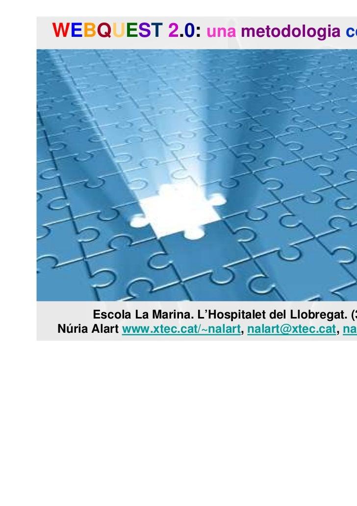 WEBQUEST 2.0: una metodologia competencial      Escola La Marina. L'Hospitalet del Llobregat. (3/03/2011)Núria Alart www.x...