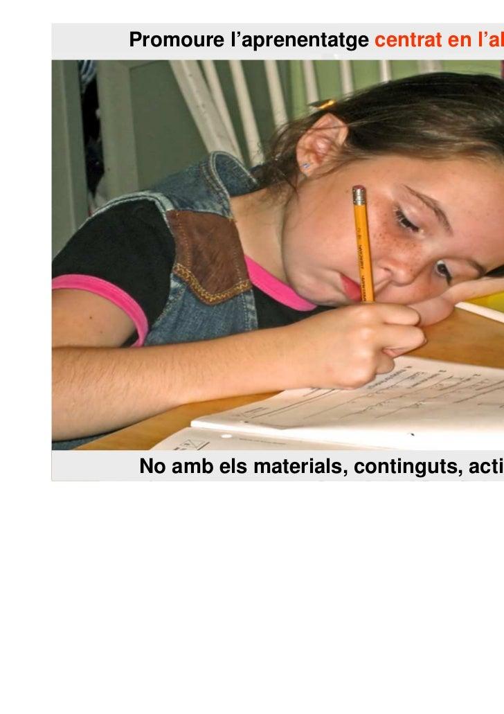 Promoure l'aprenentatge centrat en l'alumnat. No amb els materials, continguts, activitats...