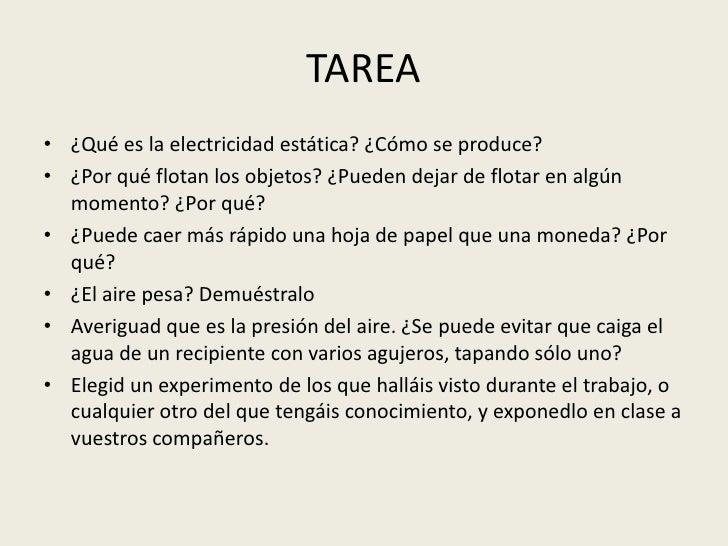 TAREA<br />¿Qué es la electricidad estática? ¿Cómo se produce? <br />¿Por qué flotan los objetos? ¿Pueden dejar de flotar ...