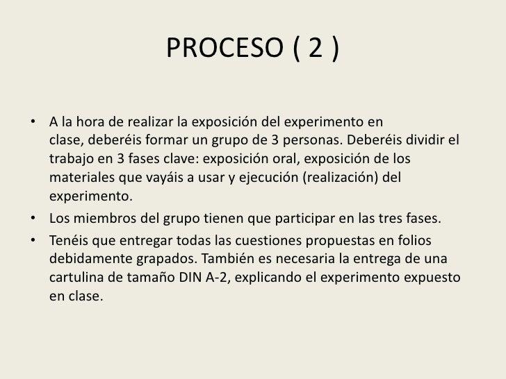 PROCESO ( 2 )<br />A la hora de realizar la exposición del experimento en clase, deberéis formar un grupo de 3 personas. D...