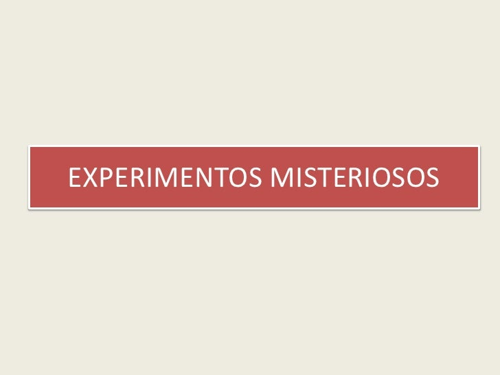 EXPERIMENTOS MISTERIOSOS<br />