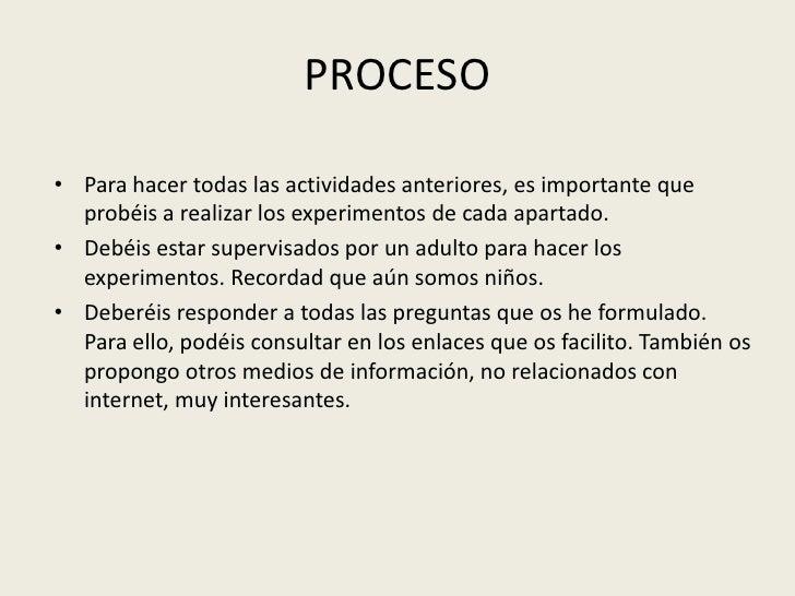 PROCESO<br />Para hacertodas las actividades anteriores, es importante que probéis a realizar los experimentos de cada apa...
