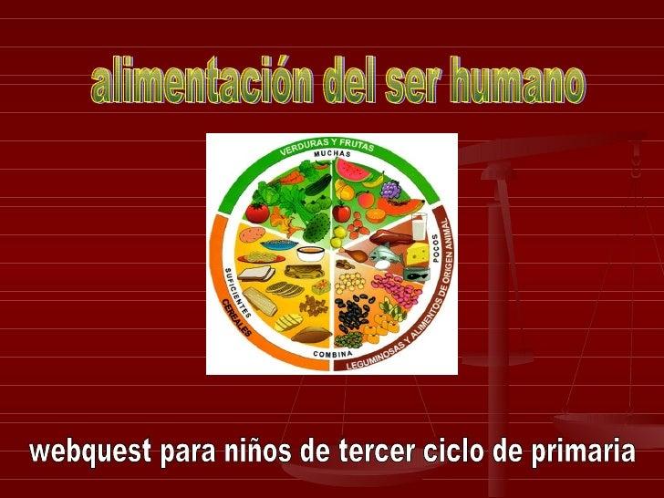 alimentación del ser humano webquest para niños de tercer ciclo de primaria