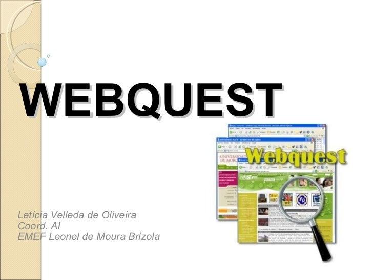WEBQUEST Letícia Velleda de Oliveira Coord. AI  EMEF Leonel de Moura Brizola