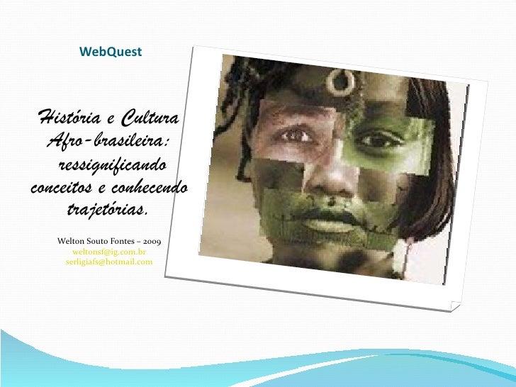 WebQuest <ul><li>História e Cultura Afro-brasileira: </li></ul><ul><li>ressignificando conceitos e conhecendo trajetórias....