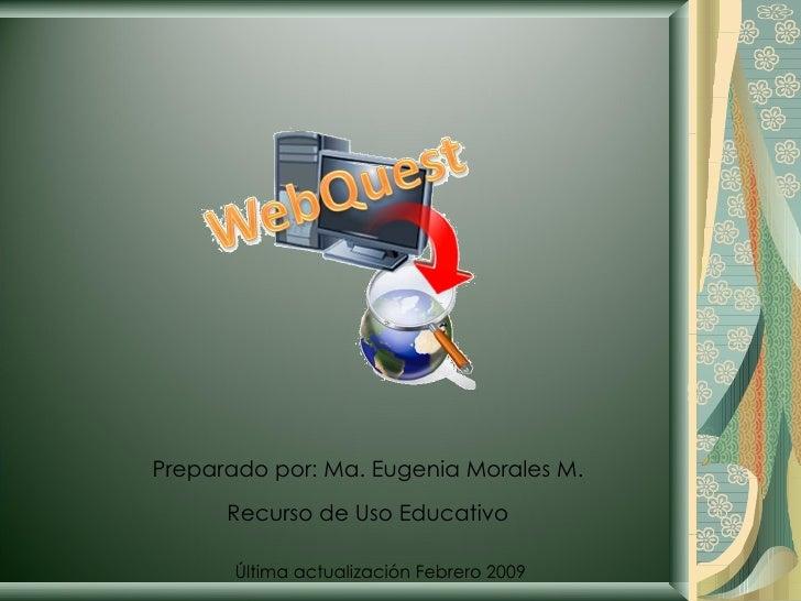 Preparado por: Ma. Eugenia Morales M. Recurso de Uso Educativo Última actualización Febrero 2009