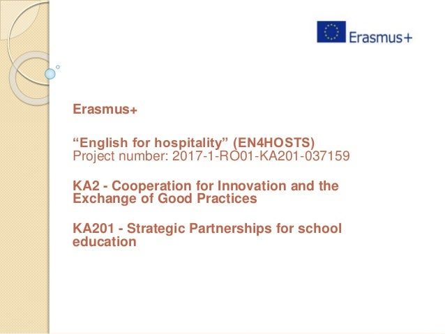 "Erasmus+ ""English for hospitality"" (EN4HOSTS) Project number: 2017-1-RO01-KA201-037159 KA2 - Cooperation for Innovation an..."