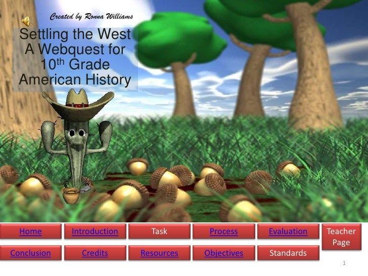 Created by Ronna Williams    Settling the West    A Webquest for      10th Grade   American History       Home         Int...
