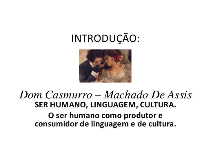 INTRODUÇÃO:3° ano EMDom Casmurro – Machado De Assis<br />SER HUMANO, LINGUAGEM, CULTURA.<br />O ser humano como produtor e...