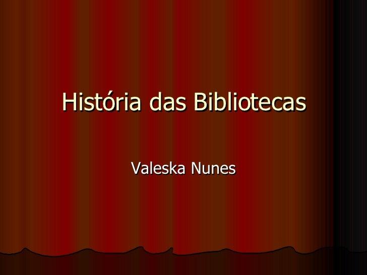 História das Bibliotecas Valeska Nunes