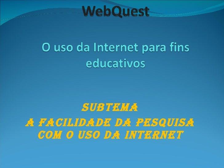 Subtema A facilidade da pesquisa com o uso da internet