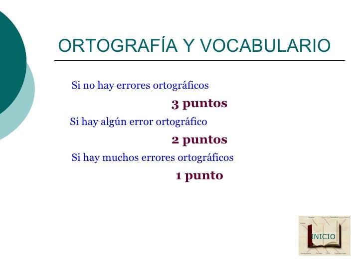 ORTOGRAFÍA Y VOCABULARIO <ul><li>Si no hay errores ortográficos </li></ul><ul><li>3 puntos </li></ul><ul><li>Si hay algún ...
