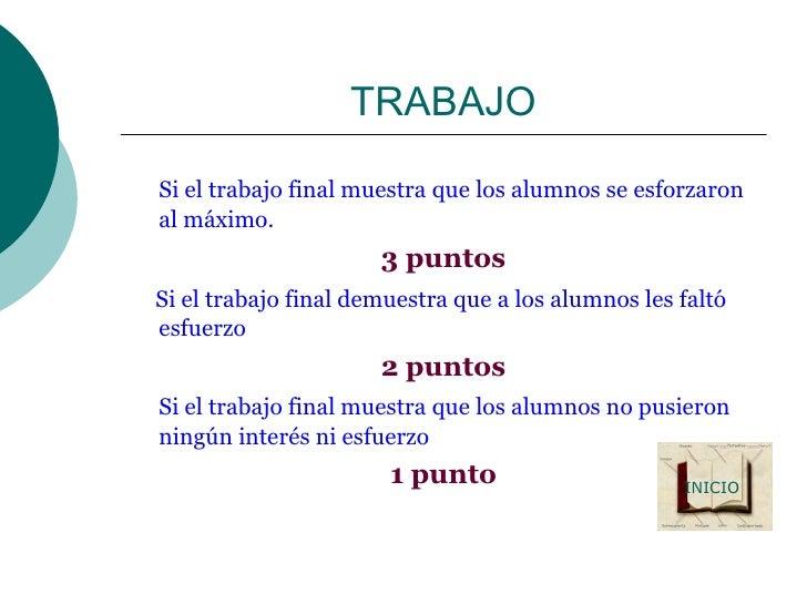 TRABAJO <ul><li>Si el trabajo final muestra que los alumnos se esforzaron al máximo. </li></ul><ul><li>3 puntos </li></ul>...