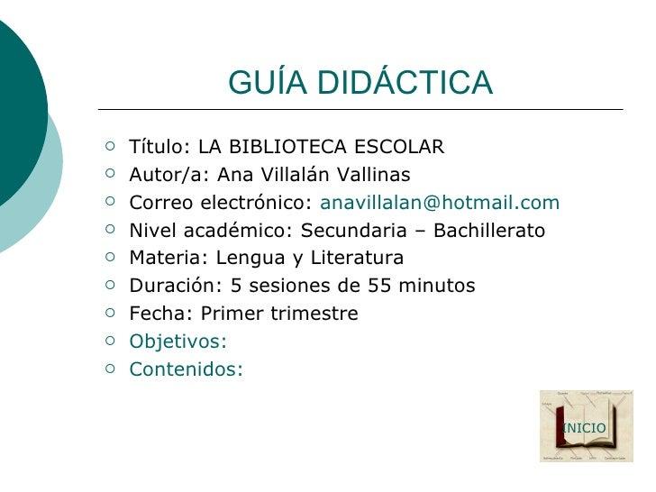 GUÍA DIDÁCTICA <ul><li>Título: LA BIBLIOTECA ESCOLAR </li></ul><ul><li>Autor/a: Ana Villalán Vallinas </li></ul><ul><li>Co...