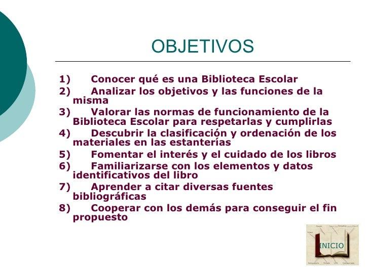 OBJETIVOS <ul><li>1) Conocer qué es una Biblioteca Escolar </li></ul><ul><li>2) Analizar los objetivos y las fun...