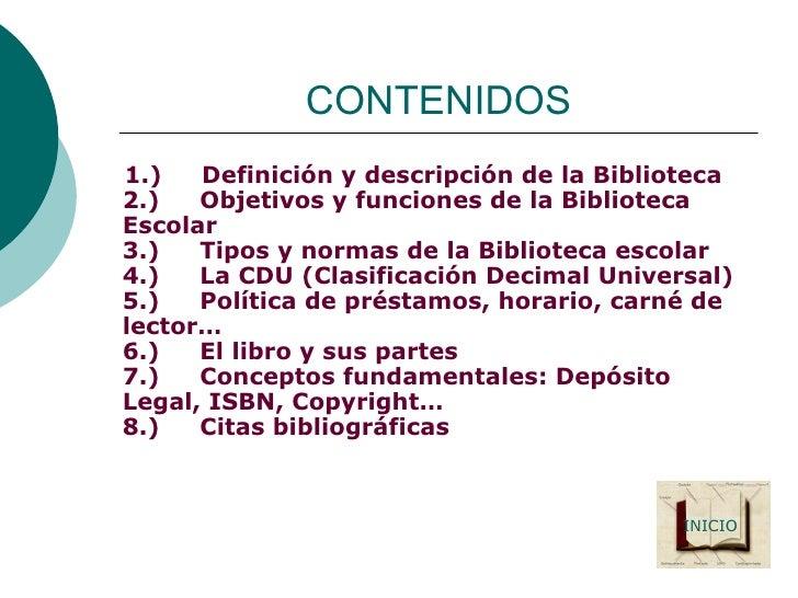 CONTENIDOS <ul><li>1.) Definición y descripción de la Biblioteca 2.) Objetivos y funciones de la Biblioteca Escola...