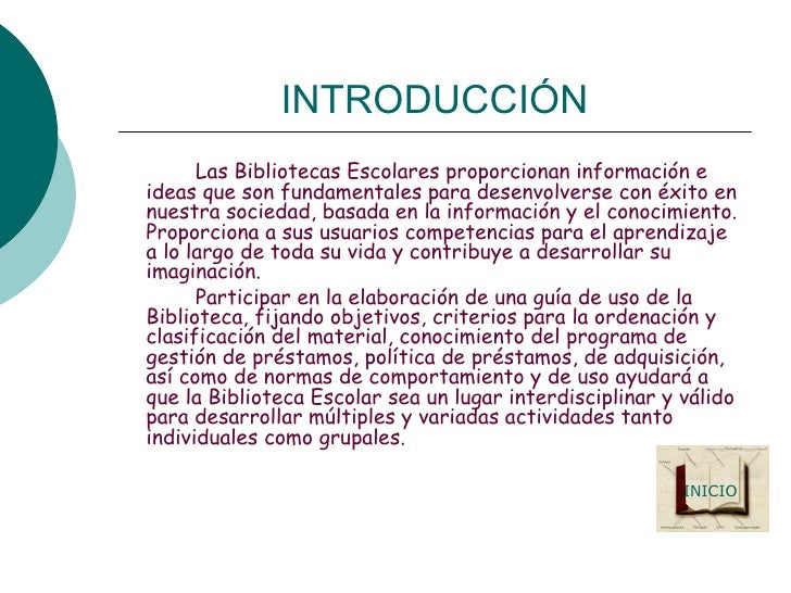INTRODUCCIÓN <ul><li>Las Bibliotecas Escolares proporcionan información e ideas que son fundamentales para desenvolverse c...