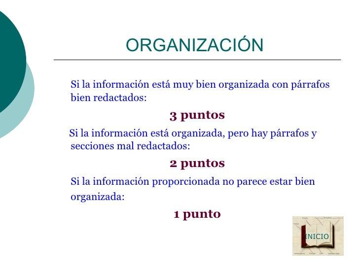 ORGANIZACIÓN  <ul><li>Si la información está muy bien organizada con párrafos bien redactados:  </li></ul><ul><li>3 puntos...