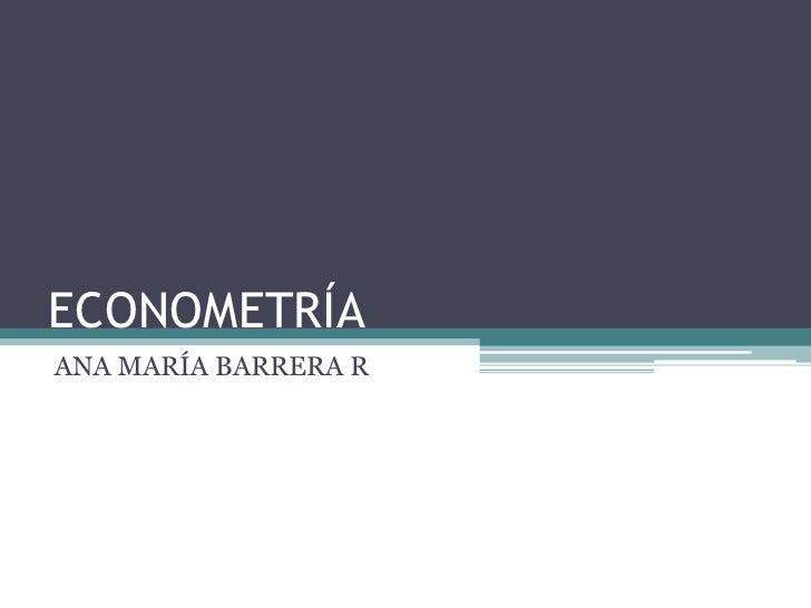 ECONOMETRÍAANA MARÍA BARRERA R