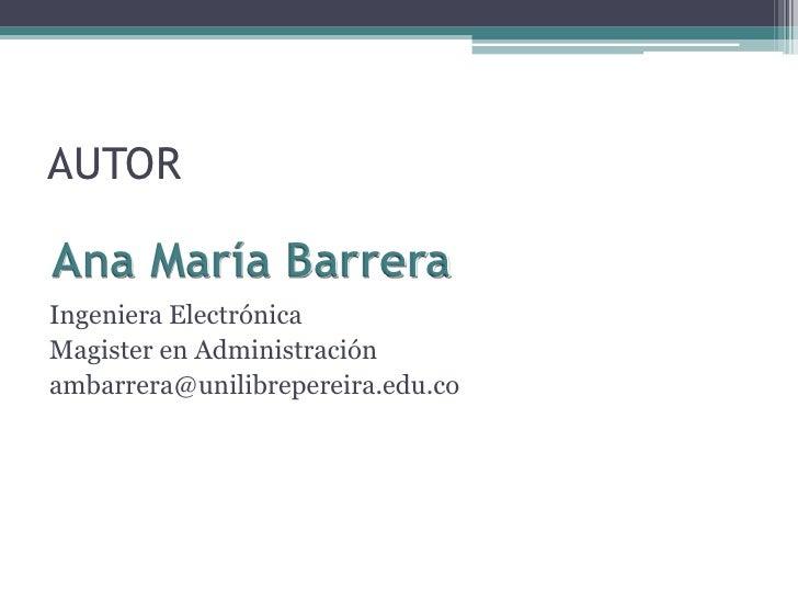 AUTORAna María BarreraIngeniera ElectrónicaMagister en Administraciónambarrera@unilibrepereira.edu.co