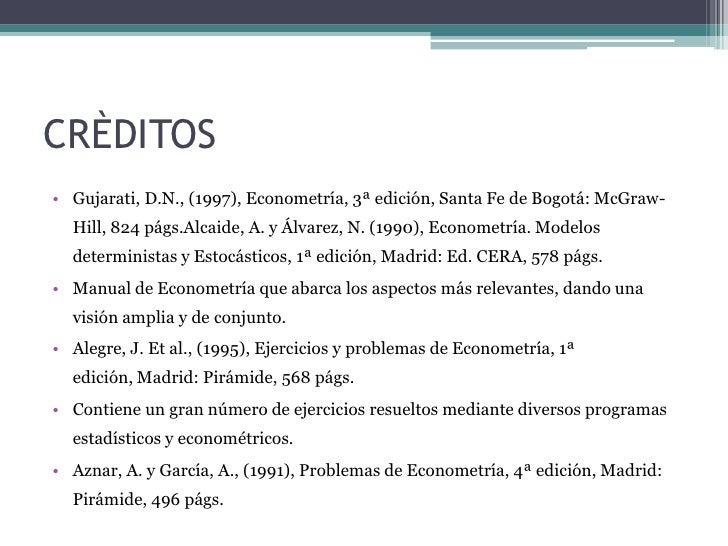 CRÈDITOS• Gujarati, D.N., (1997), Econometría, 3ª edición, Santa Fe de Bogotá: McGraw-  Hill, 824 págs.Alcaide, A. y Álvar...