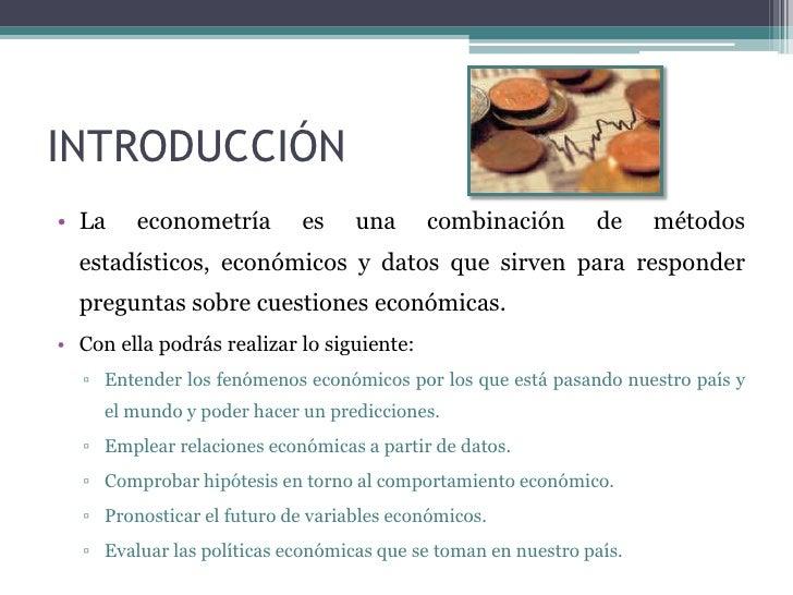 INTRODUCCIÓN• La    econometría         es    una      combinación        de     métodos  estadísticos, económicos y datos...