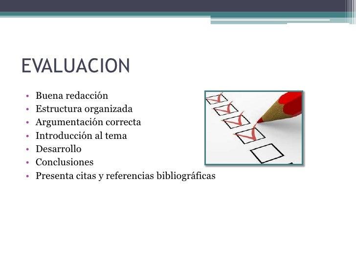 EVALUACION•   Buena redacción•   Estructura organizada•   Argumentación correcta•   Introducción al tema•   Desarrollo•   ...