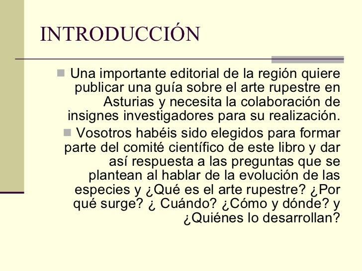 INTRODUCCIÓN <ul><li>Una importante editorial de la región quiere publicar una guía sobre el arte rupestre en Asturias y n...