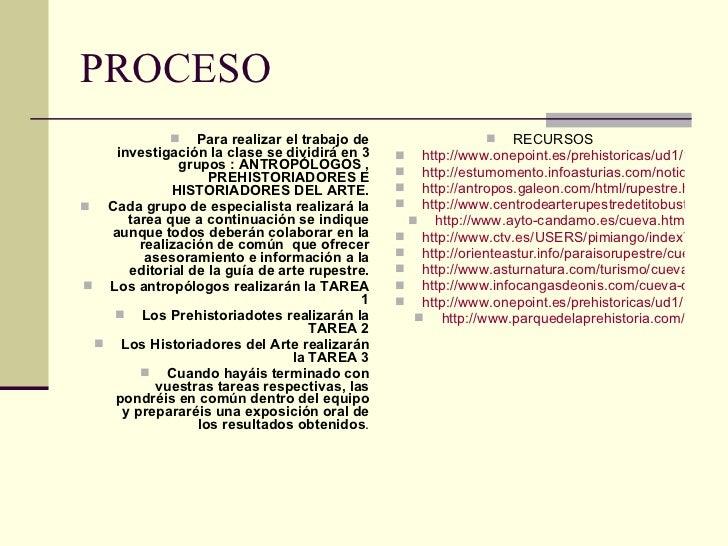 PROCESO <ul><li>Para realizar el trabajo de investigación la clase se dividirá en 3 grupos : ANTROPÓLOGOS , PREHISTORIADOR...