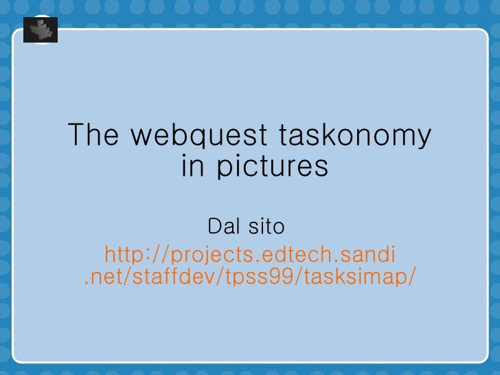 The webquest taskonomy  in pictures Dal sito  http:// projects . edtech . sandi .net/ staffdev /tpss99/ tasksimap /