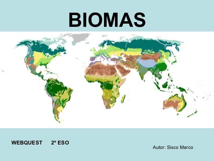 BIOMAS BIOMAS   WEBQUEST  2º ESO Autor: Sisco Marco