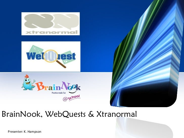BrainNook, WebQuests & Xtranormal Presenter: K. Hampson