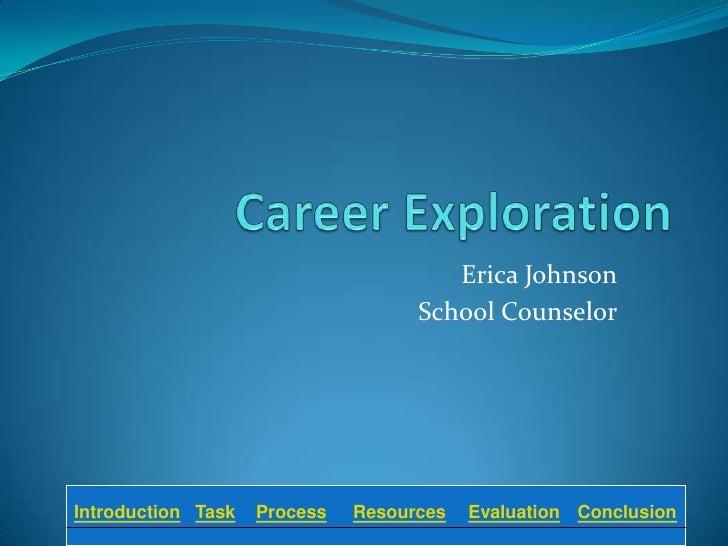 Erica Johnson                                     School Counselor     Introduction Task   Process   Resources   Evaluatio...