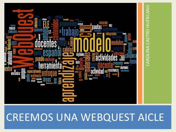 CREEMOS UNA WEBQUEST AICLE<br />CAROLINA CASTRO HUÉRCANO<br />
