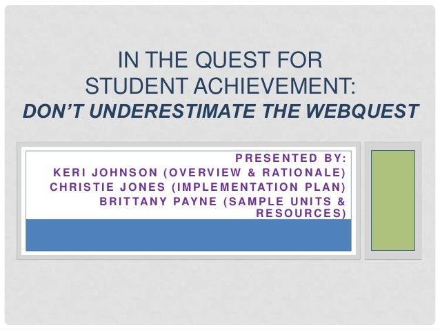 IN THE QUEST FOR         STUDENT ACHIEVEMENT:DON'T UNDERESTIMATE THE WEBQUEST                                           P ...