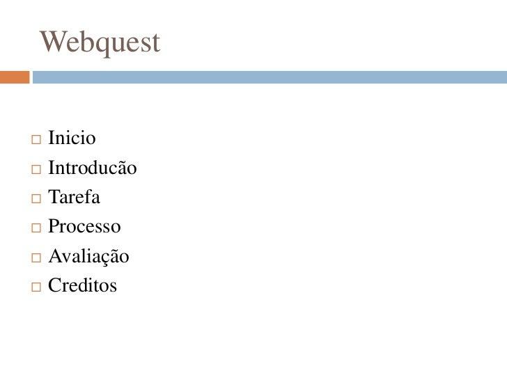 Webquest   Inicio   Introducão   Tarefa   Processo   Avaliação   Creditos