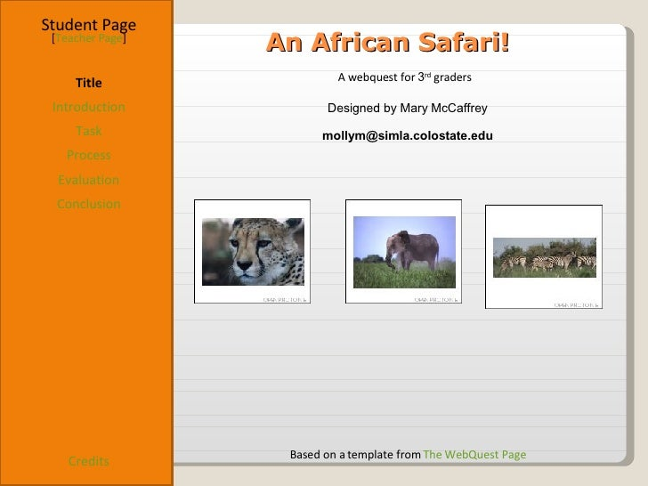 An African Safari! Student Page Title Introduction Task Process Evaluation Conclusion Credits [ Teacher Page ] A webquest ...