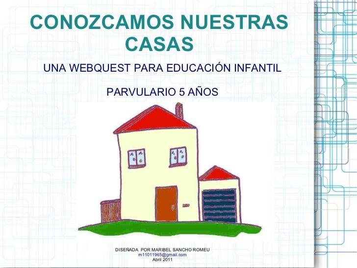 CONOZCAMOS NUESTRAS CASAS UNA WEBQUEST PARA EDUCACIÓN INFANTIL PARVULARIO 5 AÑOS DISEÑADA  POR MARIBEL SANCHO ROMEU [email...
