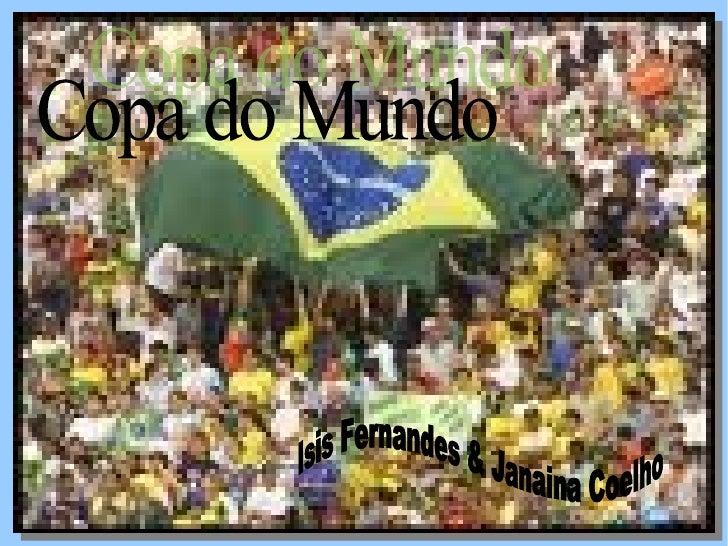 Copa do Mundo Isis Fernandes & Janaina Coelho