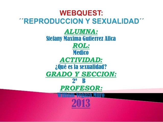 ALUMNA:  Stefany Maxima Gutierrez Allca  ROL: Medico  ACTIVIDAD:  ¿Qué es la sexualidad?  GRADO Y SECCION: 2º B  PROFESOR:...