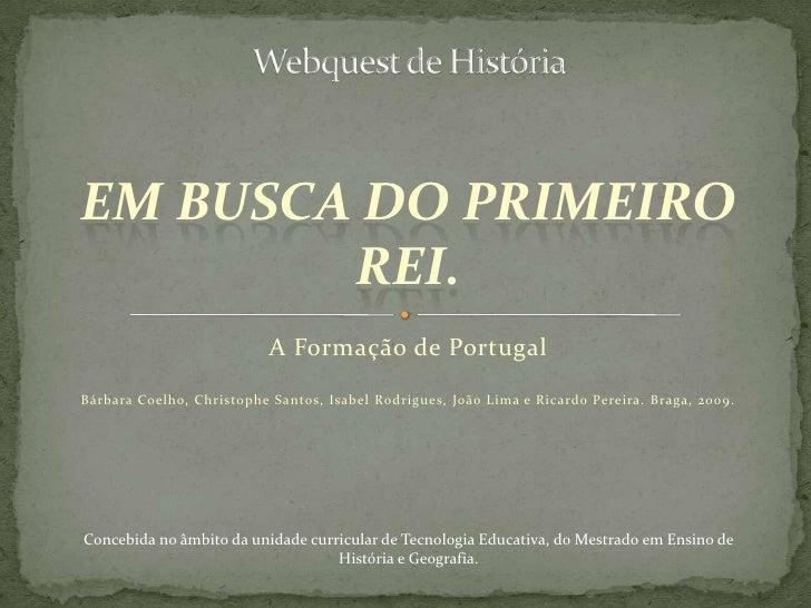 EM BUSCA DO PRIMEIRO         REI.                            A Formação de Portugal Bárbara Coelho, Christophe Santos, Isa...