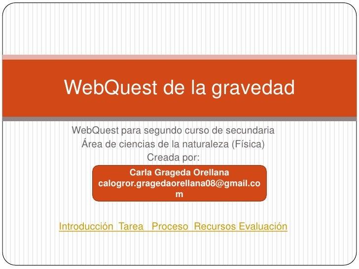 WebQuest de la gravedad   WebQuest para segundo curso de secundaria    Área de ciencias de la naturaleza (Física)         ...