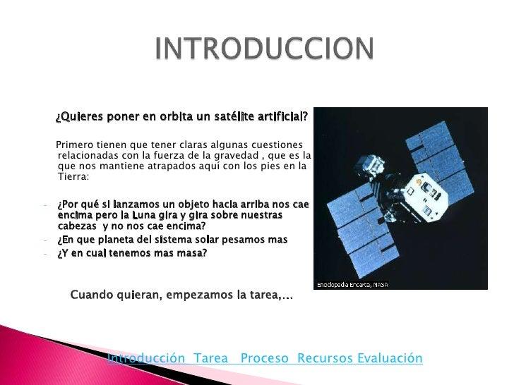 ¿Quieres poner en orbita un satélite artificial?      Primero tienen que tener claras algunas cuestiones     relacionadas ...