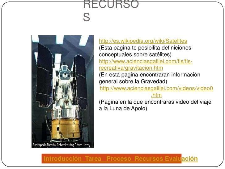 RECURSO            S                 http://es.wikipedia.org/wiki/Satelites                 (Esta pagina te posibilita def...