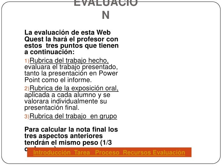 EVALUACIO                     N La evaluación de esta Web Quest la hará el profesor con estos tres puntos que tienen a con...